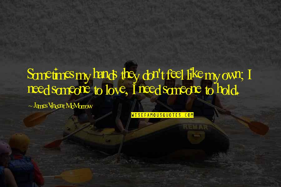 I Need Someone Love Quotes By James Vincent McMorrow: Sometimes my hands they don't feel like my