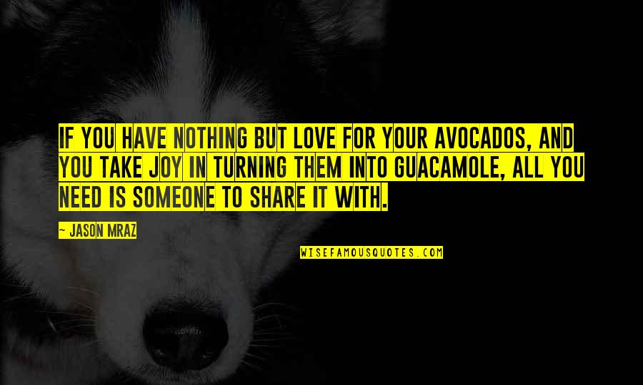 I Need Someone Love Quotes By Jason Mraz: If you have nothing but love for your