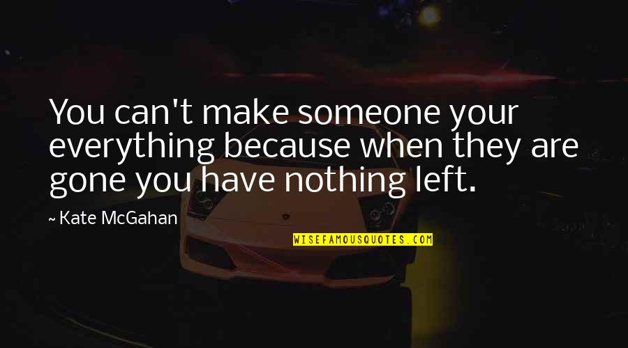 I Need Someone Love Quotes By Kate McGahan: You can't make someone your everything because when