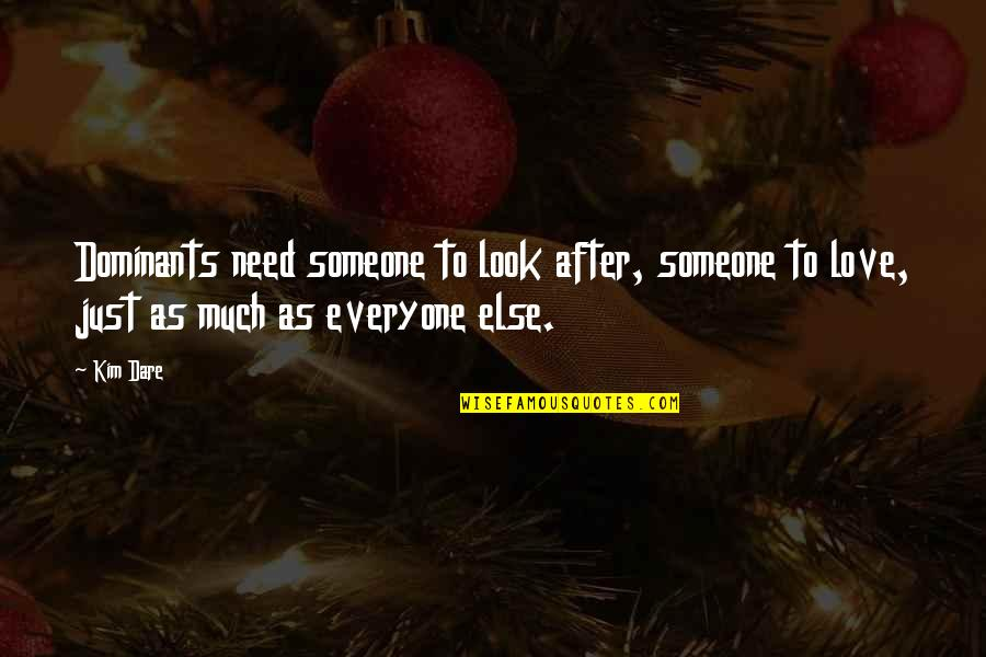 I Need Someone Love Quotes By Kim Dare: Dominants need someone to look after, someone to