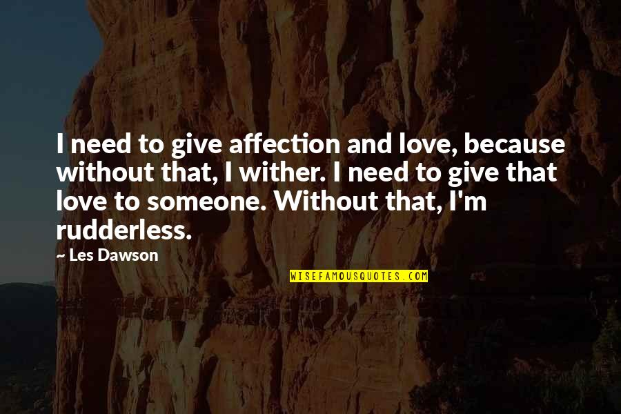 I Need Someone Love Quotes By Les Dawson: I need to give affection and love, because