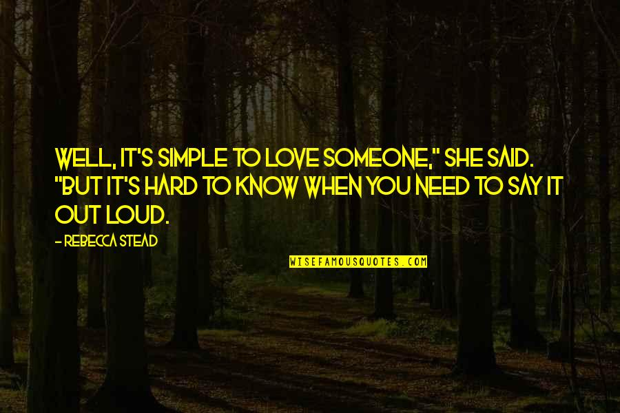 """I Need Someone Love Quotes By Rebecca Stead: Well, it's simple to love someone,"""" she said."""