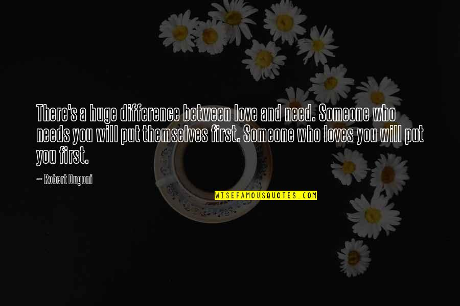 I Need Someone Love Quotes By Robert Dugoni: There's a huge difference between love and need.