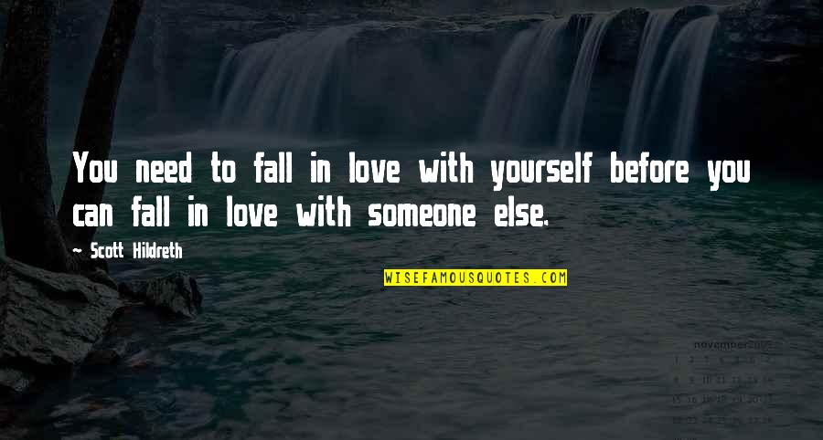 I Need Someone Love Quotes By Scott Hildreth: You need to fall in love with yourself