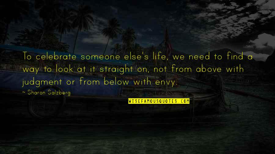 I Need Someone Love Quotes By Sharon Salzberg: To celebrate someone else's life, we need to