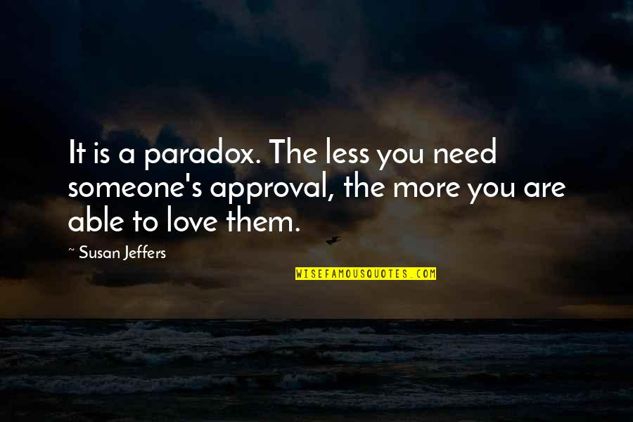 I Need Someone Love Quotes By Susan Jeffers: It is a paradox. The less you need