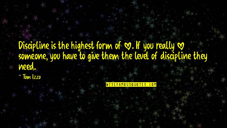 I Need Someone Love Quotes By Tom Izzo: Discipline is the highest form of love. If