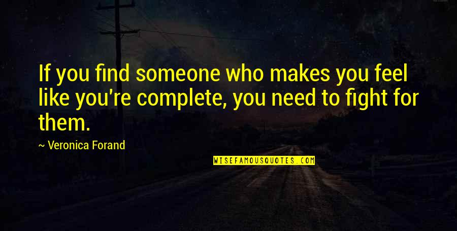 I Need Someone Love Quotes By Veronica Forand: If you find someone who makes you feel