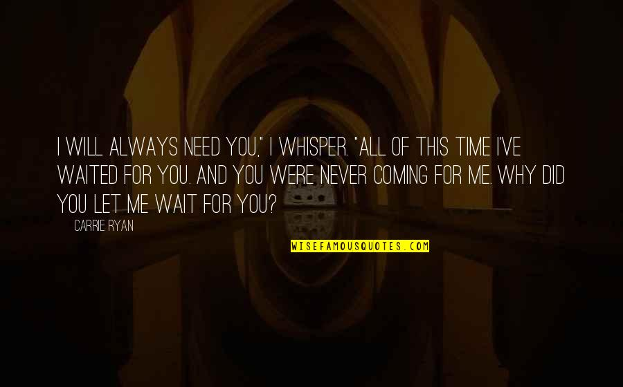 "I Need This Quotes By Carrie Ryan: I will always need you,"" I whisper. ""All"