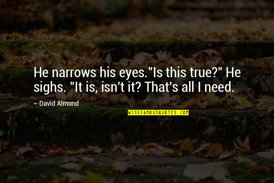 "I Need This Quotes By David Almond: He narrows his eyes.""Is this true?"" He sighs."