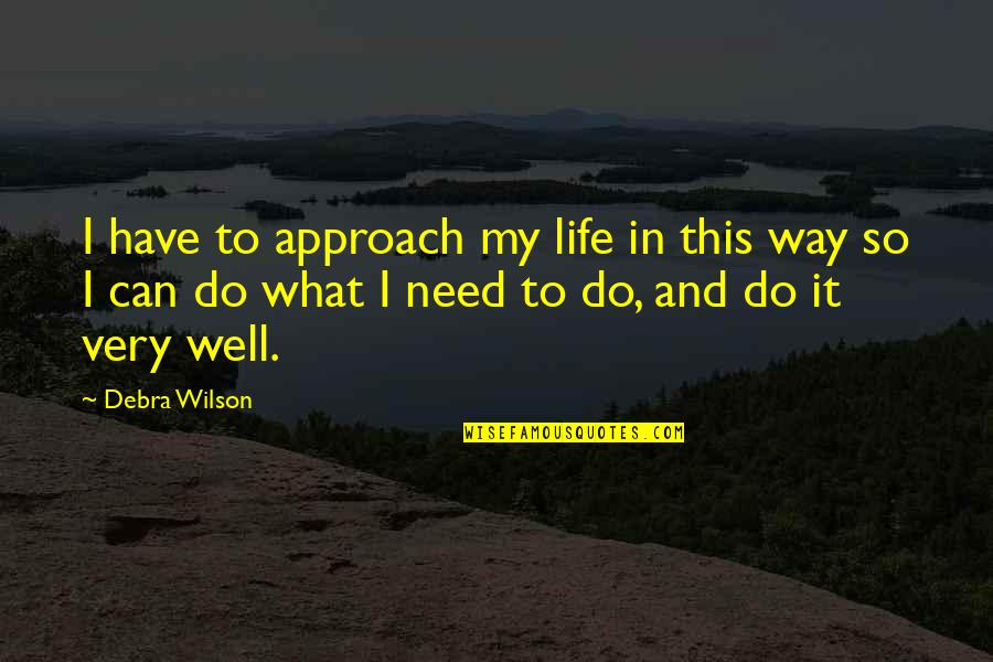 I Need This Quotes By Debra Wilson: I have to approach my life in this