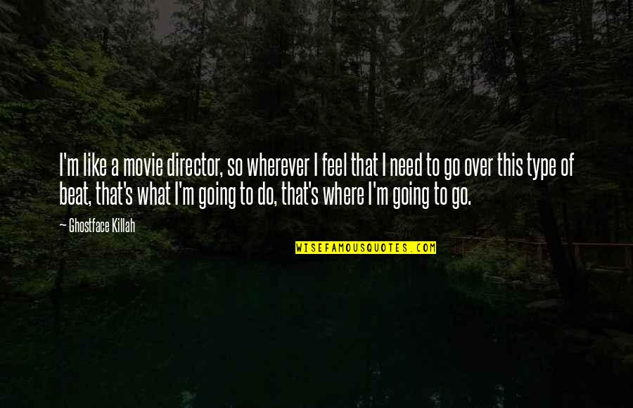 I Need This Quotes By Ghostface Killah: I'm like a movie director, so wherever I