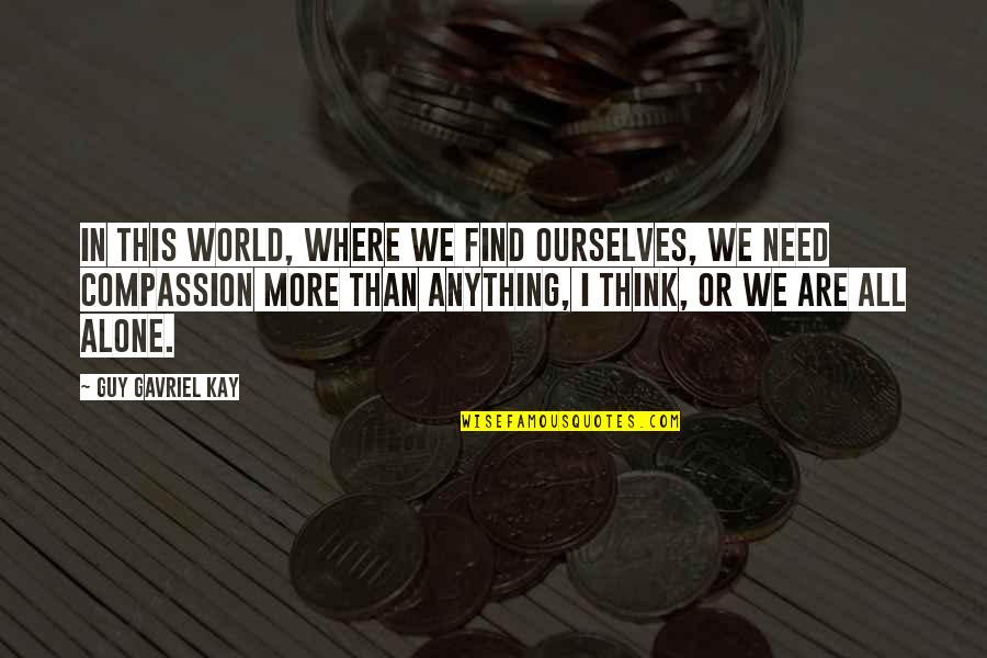 I Need This Quotes By Guy Gavriel Kay: In this world, where we find ourselves, we