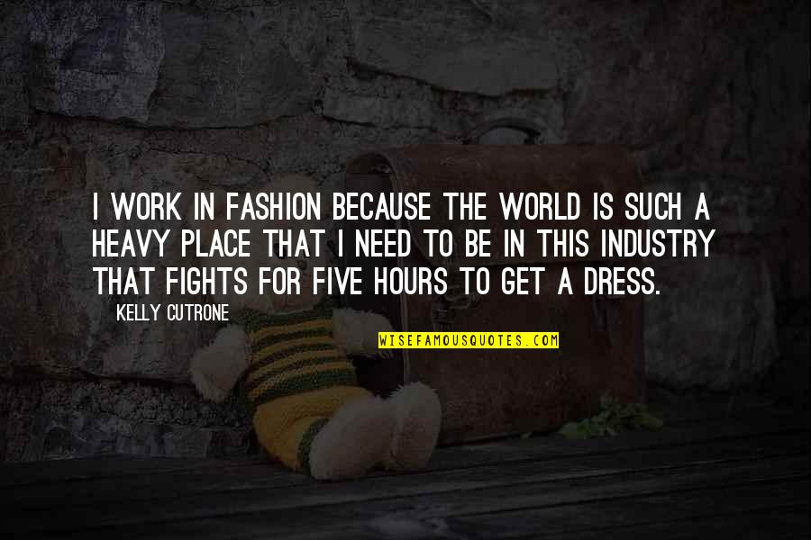 I Need This Quotes By Kelly Cutrone: I work in fashion because the world is