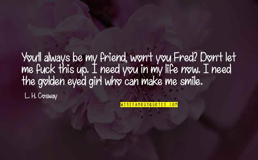 I Need This Quotes By L. H. Cosway: You'll always be my friend, won't you Fred?