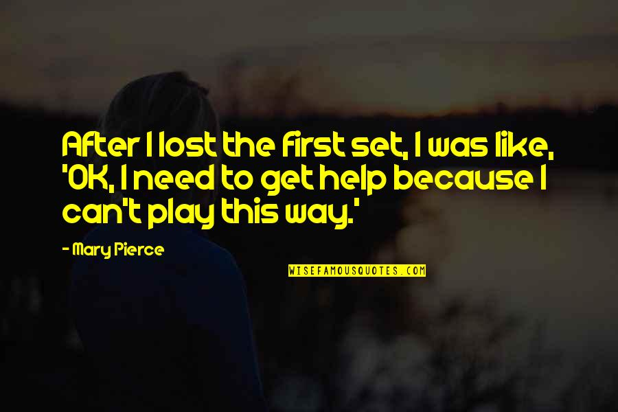 I Need This Quotes By Mary Pierce: After I lost the first set, I was