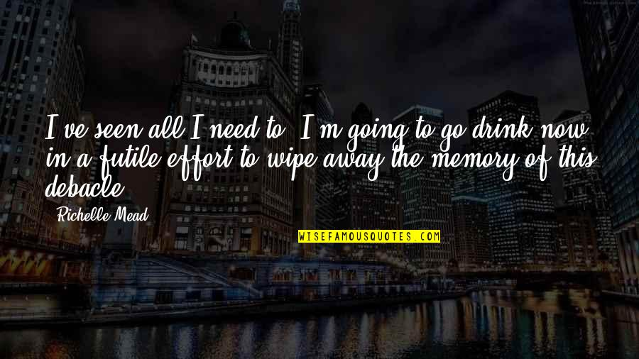I Need This Quotes By Richelle Mead: I've seen all I need to. I'm going