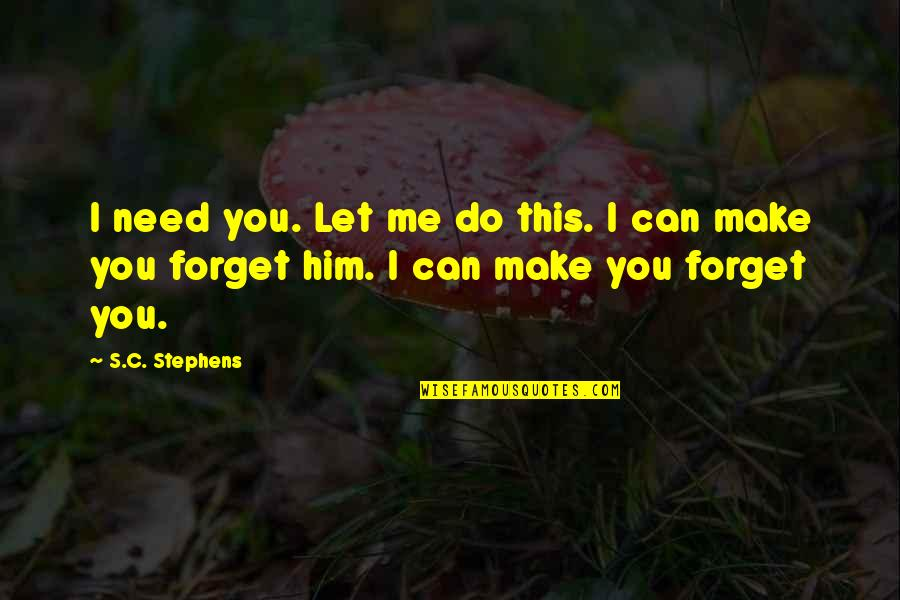 I Need This Quotes By S.C. Stephens: I need you. Let me do this. I
