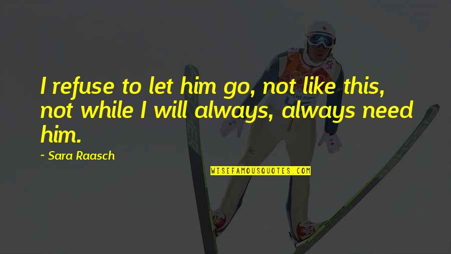 I Need This Quotes By Sara Raasch: I refuse to let him go, not like