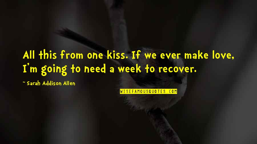 I Need This Quotes By Sarah Addison Allen: All this from one kiss. If we ever