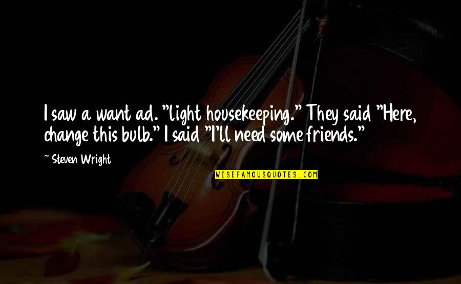 "I Need This Quotes By Steven Wright: I saw a want ad. ""light housekeeping."" They"