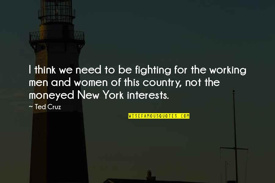I Need This Quotes By Ted Cruz: I think we need to be fighting for