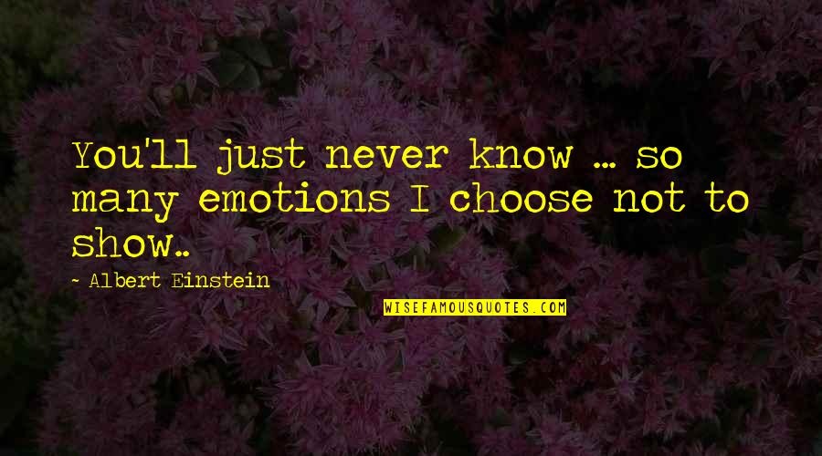 I Never Know Quotes By Albert Einstein: You'll just never know ... so many emotions
