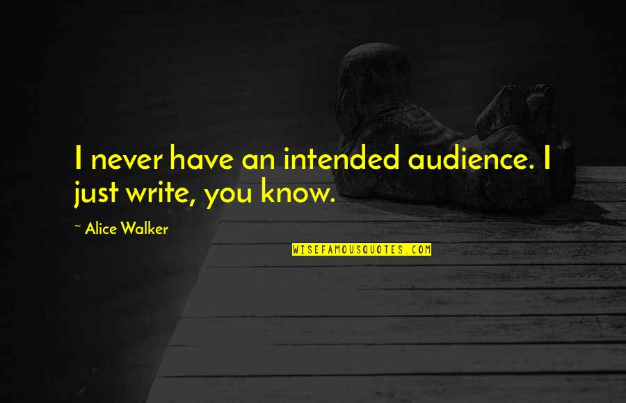 I Never Know Quotes By Alice Walker: I never have an intended audience. I just
