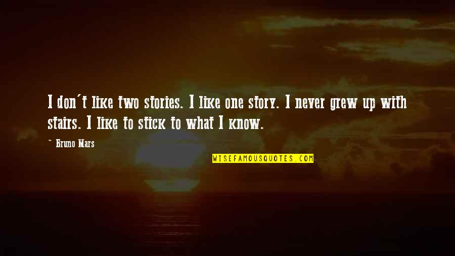 I Never Know Quotes By Bruno Mars: I don't like two stories. I like one