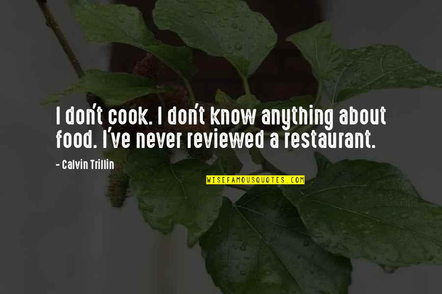 I Never Know Quotes By Calvin Trillin: I don't cook. I don't know anything about