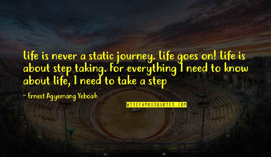 I Never Know Quotes By Ernest Agyemang Yeboah: Life is never a static journey. Life goes