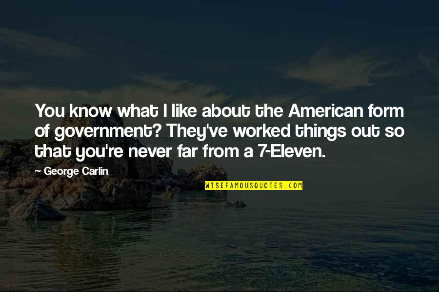 I Never Know Quotes By George Carlin: You know what I like about the American