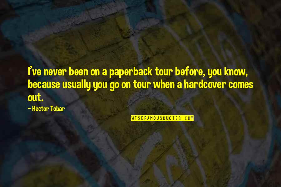 I Never Know Quotes By Hector Tobar: I've never been on a paperback tour before,