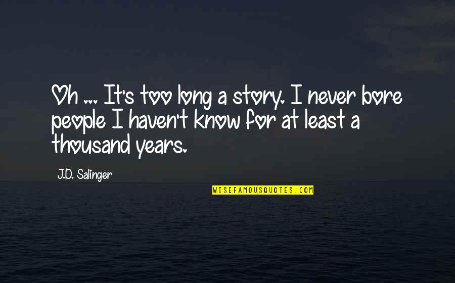 I Never Know Quotes By J.D. Salinger: Oh ... It's too long a story. I