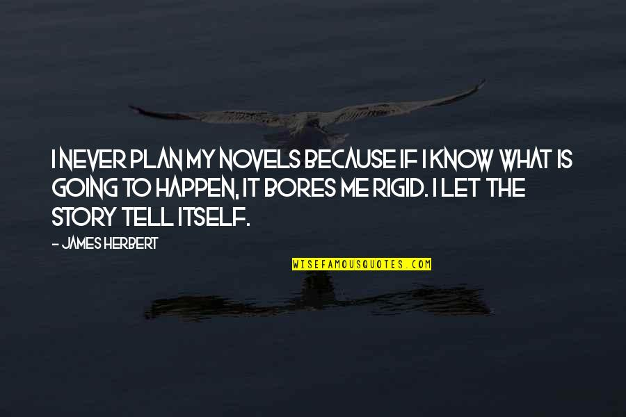 I Never Know Quotes By James Herbert: I never plan my novels because if I