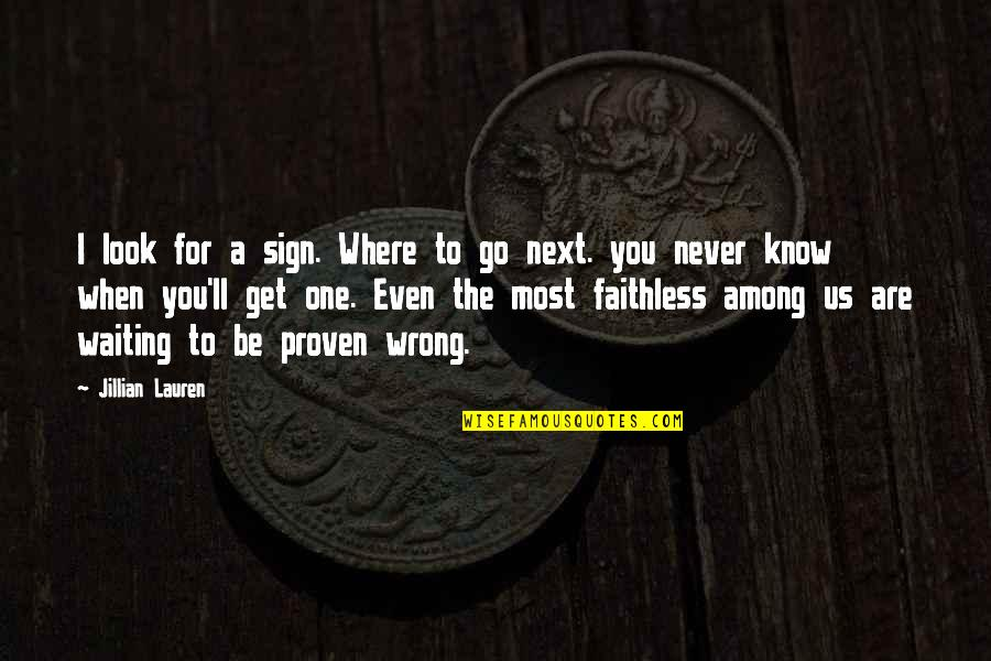 I Never Know Quotes By Jillian Lauren: I look for a sign. Where to go