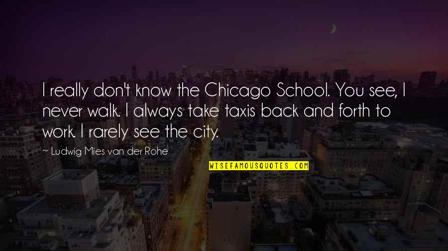 I Never Know Quotes By Ludwig Mies Van Der Rohe: I really don't know the Chicago School. You