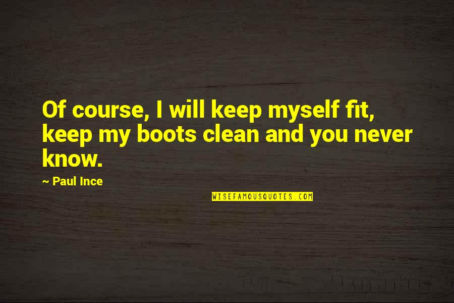 I Never Know Quotes By Paul Ince: Of course, I will keep myself fit, keep
