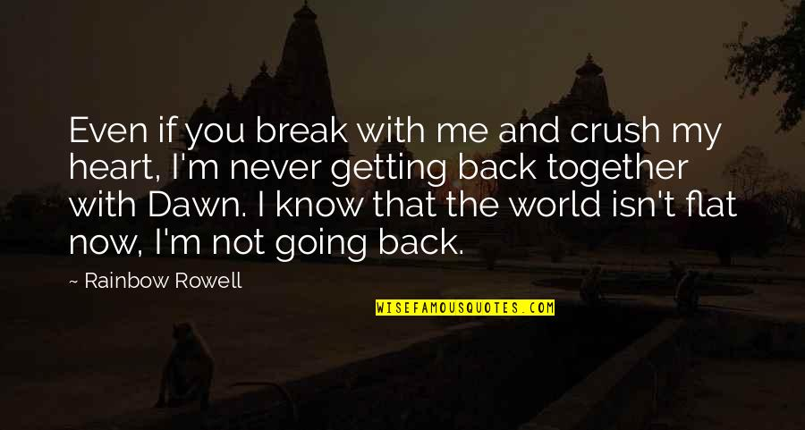 I Never Know Quotes By Rainbow Rowell: Even if you break with me and crush