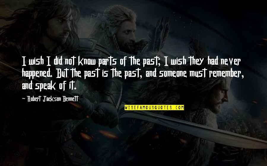 I Never Know Quotes By Robert Jackson Bennett: I wish I did not know parts of