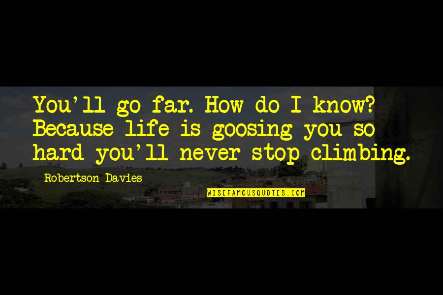 I Never Know Quotes By Robertson Davies: You'll go far. How do I know? Because