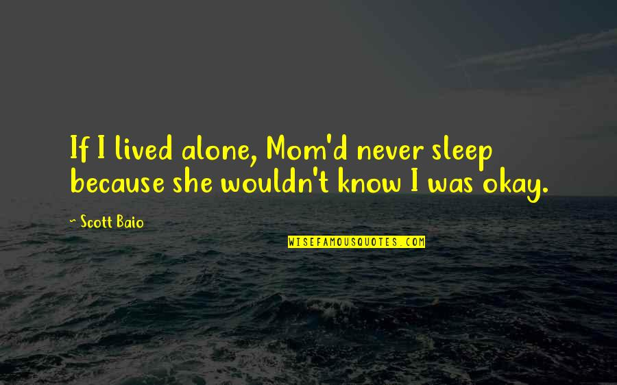 I Never Know Quotes By Scott Baio: If I lived alone, Mom'd never sleep because