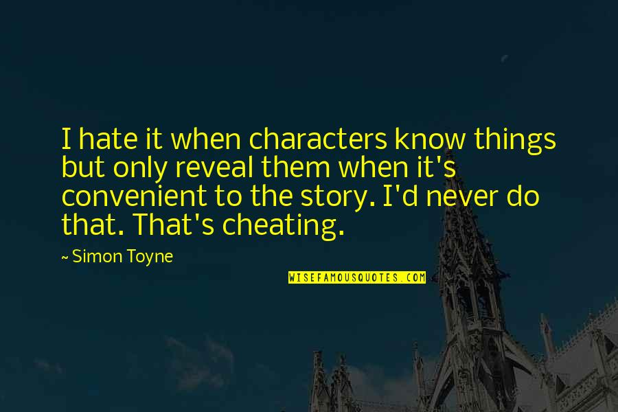 I Never Know Quotes By Simon Toyne: I hate it when characters know things but