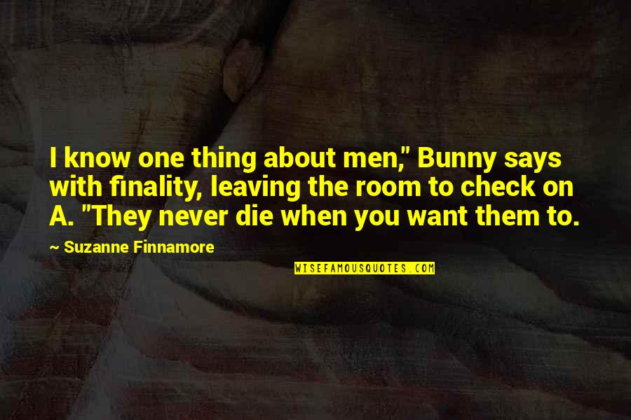"I Never Know Quotes By Suzanne Finnamore: I know one thing about men,"" Bunny says"