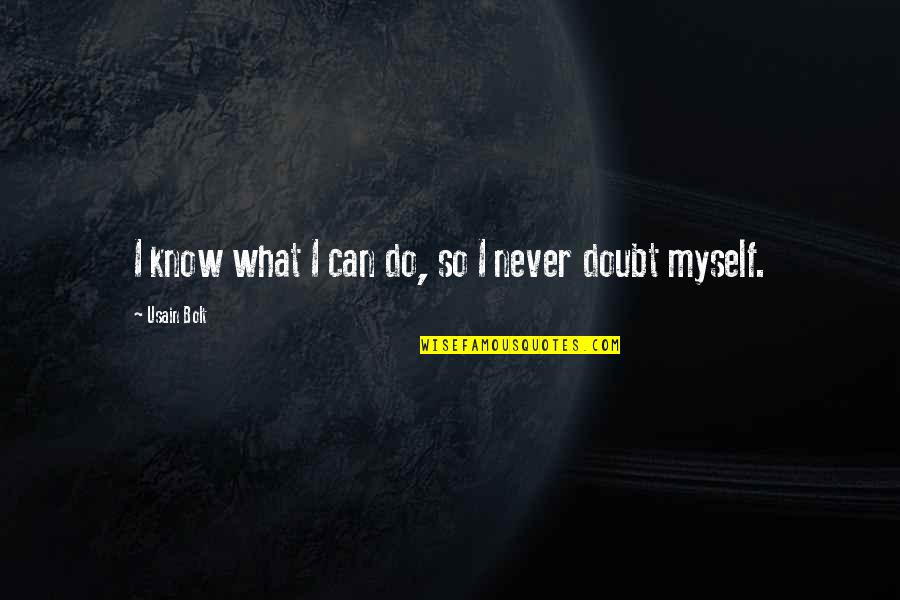 I Never Know Quotes By Usain Bolt: I know what I can do, so I