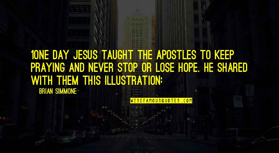 I Never Lose My Hope Quotes By Brian Simmone: 1One day Jesus taught the apostles to keep