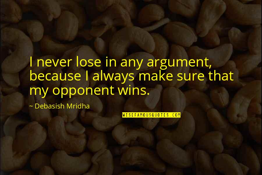 I Never Lose My Hope Quotes By Debasish Mridha: I never lose in any argument, because I