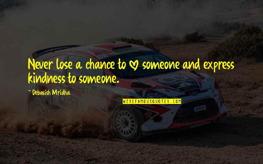 I Never Lose My Hope Quotes By Debasish Mridha: Never lose a chance to love someone and