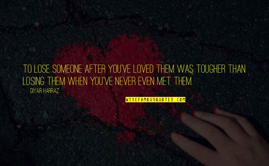 I Never Lose My Hope Quotes By Diyar Harraz: To lose someone after you've loved them was