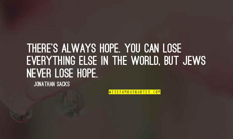 I Never Lose My Hope Quotes By Jonathan Sacks: There's always hope. You can lose everything else